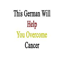 This German Will Help You Overcome Cancer  Photographic Print