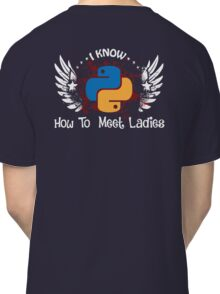 I Know Python. How to Meet Ladies. Gift for Programmers Classic T-Shirt