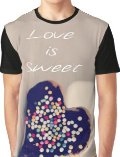 Love is Sweet - JUSTART ©  Graphic T-Shirt