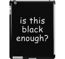 Is This Black Enough, Funny Hilarious T-Shirt iPad Case/Skin