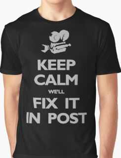 Keep Calm We'll Fix it in Post Graphic T-Shirt