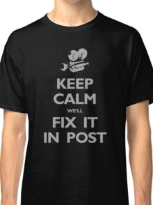 Keep Calm We'll Fix it in Post Classic T-Shirt