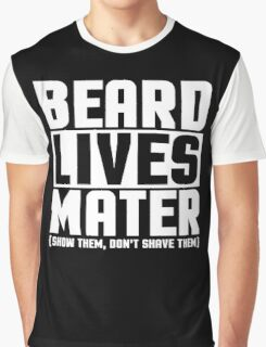 Beard Lives Mater, Funny Sarcastic Hilarious Quote T-Shirt Graphic T-Shirt