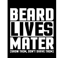 Beard Lives Mater, Funny Sarcastic Hilarious Quote T-Shirt Photographic Print
