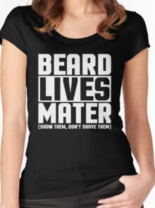 Beard Lives Mater, Funny Sarcastic Hilarious Quote T-Shirt Women's Fitted Scoop T-Shirt