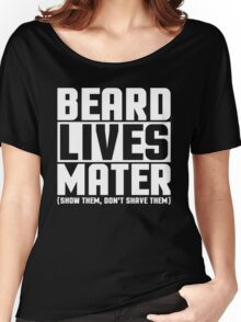 Beard Lives Mater, Funny Sarcastic Hilarious Quote T-Shirt Women's Relaxed Fit T-Shirt