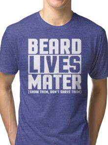 Beard Lives Mater, Funny Sarcastic Hilarious Quote T-Shirt Tri-blend T-Shirt