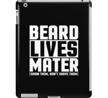 Beard Lives Mater, Funny Sarcastic Hilarious Quote T-Shirt iPad Case/Skin