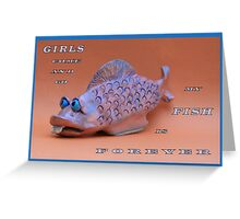 MESSAGE PIECE: Girls Come and Go, My Fish is Forever Greeting Card