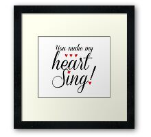 You Make My Heart Sing Framed Print