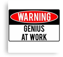 Warning - Genius at Work Canvas Print
