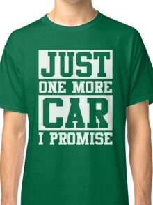 Just One More Car I Promise Classic T-Shirt