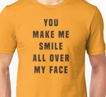 You make me smile all over my face Unisex T-Shirt