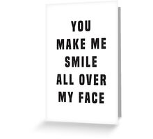 You make me smile all over my face Greeting Card