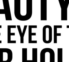 Beauty is in the eye of the beer holder Sticker