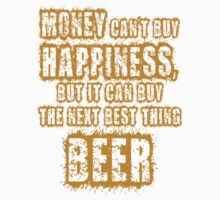 Beer - Money cant buy happiness but it can buy the next best thing by SlubberBub
