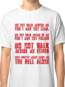 Do not walk behind me, for I may not lead do not walk ahead of me for I may not follow Classic T-Shirt