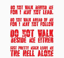 Do not walk behind me, for I may not lead do not walk ahead of me for I may not follow Unisex T-Shirt