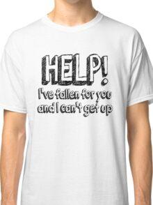 Help! I've fallen for you and I can't get up Classic T-Shirt