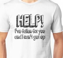 Help! I've fallen for you and I can't get up Unisex T-Shirt