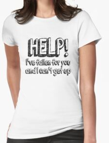 Help! I've fallen for you and I can't get up Womens Fitted T-Shirt