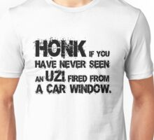 Honk if you have never seen an uzi fired form a car window Unisex T-Shirt