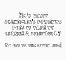 How many alzheimer's patients does it take to change a lightbulb To get to the other side by SlubberBub