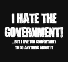 I hate the government but I live too comfortably to do anything about it by SlubberBub