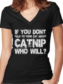 If you don't talk to your cat about Catnip who will Women's Fitted V-Neck T-Shirt