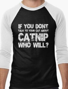 If you don't talk to your cat about Catnip who will Men's Baseball ¾ T-Shirt