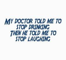 My doctor told me to stop drinking, Then he told me to stop laughing by SlubberBub