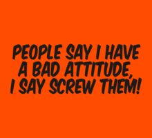 People say I have a bad attitude I say screw them by SlubberBub