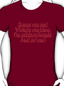 Roses are red and violets are blue Im schizophrenic and so am I T-Shirt