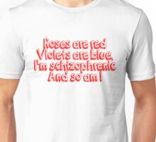 Roses are red and violets are blue Im schizophrenic and so am I Unisex T-Shirt