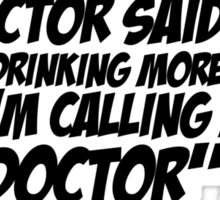 The doctor said I need to start drinking more whiskey Also, I'm calling myself The Doctor now Sticker
