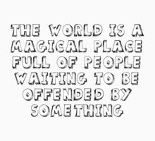 The World is a magical place full of people waiting to be offended by something by SlubberBub