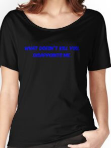 What doesn't kill you, disappoints me Women's Relaxed Fit T-Shirt