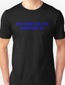 What doesn't kill you, disappoints me T-Shirt