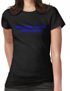 What doesn't kill you, disappoints me Womens Fitted T-Shirt