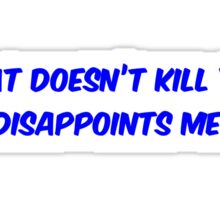 What doesn't kill you, disappoints me Sticker