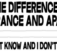 What's the difference between ignorance and apathy I don't know and I don't care Sticker