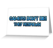 Gamers don't die, they respawn. Greeting Card
