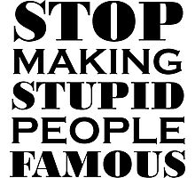 Stop Making Stupid People Famous Photographic Print