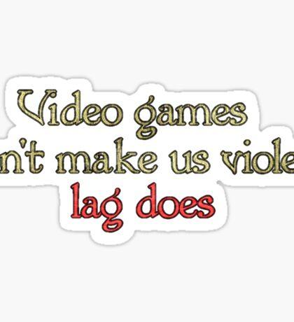 Video games don't make us violent, lag does.  Sticker