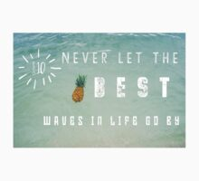 Never Let the Best Waves in Life go By... Kids Tee