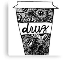 Coffee Is My Drug Canvas Print