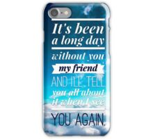 see you again iPhone Case/Skin