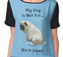 My Dog is Not Fat! She is Loved Chiffon Top