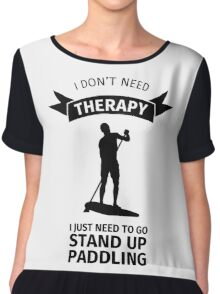 i don't need therapy I just need to go stand up paddling Chiffon Top