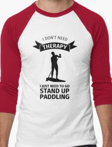 i don't need therapy I just need to go stand up paddling Men's Baseball ¾ T-Shirt